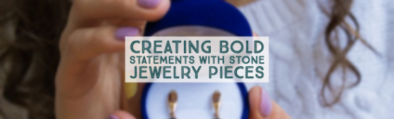 Creating Bold Statements With Stone Jewelry Pieces